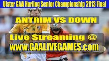 Final - Antrim vs Down Live GAA Hurling Senior Championship 2013