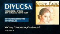 Charo Reina - Yo Voy Cantando ¡Cantando!