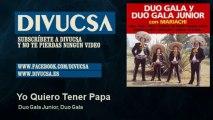 Duo Gala Junior, Duo Gala - Yo Quiero Tener Papa