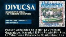 Llops De Mar - Popurri Canciones de la Mar: La Virgen de Guadalupe / Naveria / El Pim Piripim Pim Pi