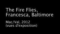 The Fire FLies, Francesca, Baltimore - Mac/Val - Exhibition views
