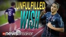 UNFULFILLED: Football Idol Zlatan Ibrahimovic ?Too Busy? to Meet Dying Boy in Last Wish