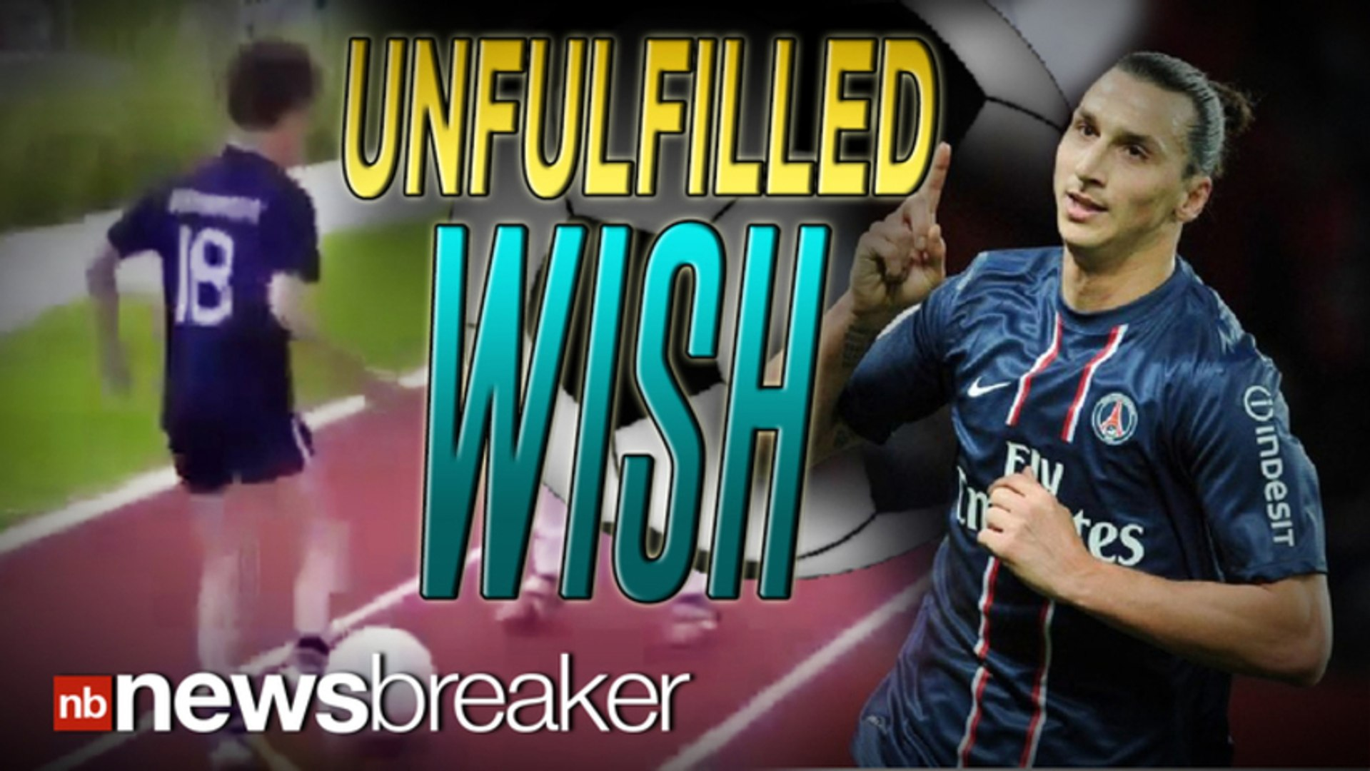 UNFULFILLED: Football Idol Zlatan Ibrahimovic ?Too Busy? to Meet Dying Boy in Last Wish