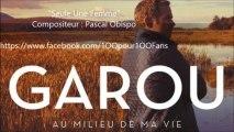 """Garou - """"Seule Une Femme"""" composé par Pascal Obispo // 1OO% Fans"""