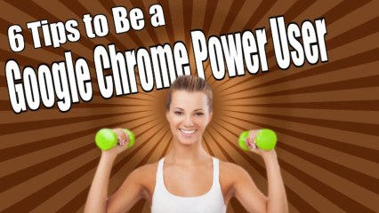 Chrome Browser Tips and Tricks for Power Users