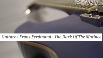 Cours de guitare : jouer The Dark Of The Matinee de Franz Ferdinand