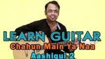 Chahun Main Ya Naa - Guitar Lesson - Aashiqui 2 - Aditya Roy Kapur, Shraddha Kapoor