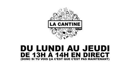 LIVE : La Cantine du web (du lundi au jeudi de 13h à 14h)
