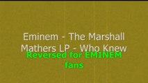 Eminem - The Marshall Mathers LP - Who knew - Reversed