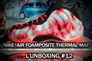 L'unboxing #12    Nike air Foamposite Thermal Map