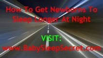 How To Get Newborns To Sleep Longer At Night - Fast And Easy Tricks For Getting Newborn Babies And Infants To Sleep Through The Night Time