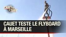Cauet teste le Flyboard à Marseille - Cauet Fait Le Tour