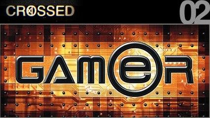 CROSSED / 02 / GAMER
