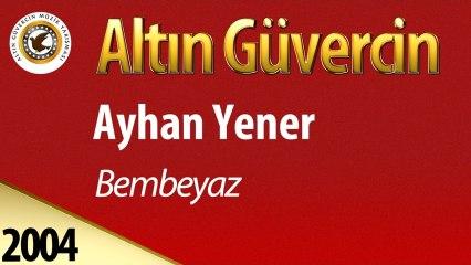 Ayhan Yener - Bembeyaz