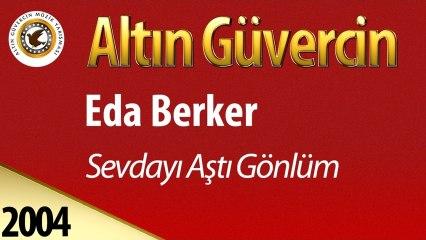 Eda Berker - Sevdayı Aştı Gönlüm