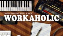Curtiss King - Workaholic featuring Astro & Waju [Prod. by Curtiss King]