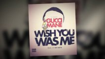 Gucci Mane - Wish You Was Me [PROD  BY 808 MAFIA]
