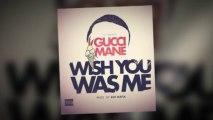 Gucci Mane - Wish You Was Me [PROD  BY 808 MAFIA]