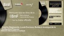Histoire des boîtes à musique - Sophie Desmarets, Louis Ducreux, Boîtes à musique de la Collecti