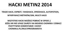 Metin 2 Hacki 2014 (Trade Hack, Yang Hack, SpeedHack, Spambot, Fishbot i wielie innych)