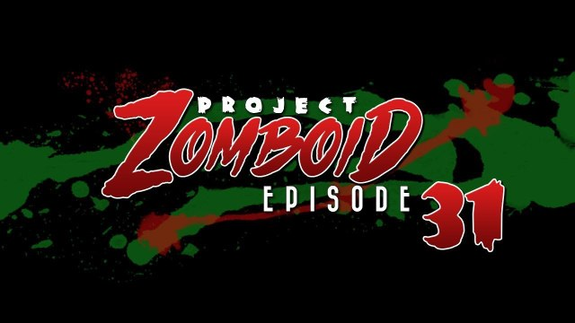 Project Zomboid Season 2 - Let's Play Project Zomboid [31] - Change of Plans