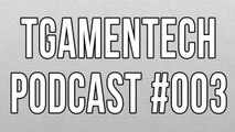 TGameNTech Podcast #003 Android vs iOS, Tech Community, Ads on YouTube, Gaming Systems