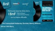 The Cannonball Adderley Quintet, Nancy Wilson - Nerver I Will Marry