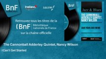 The Cannonball Adderley Quintet, Nancy Wilson - I Can't Get Started
