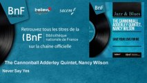 The Cannonball Adderley Quintet, Nancy Wilson - Never Say Yes