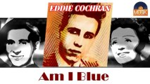 Eddie Cochran - Am I Blue (HD) Officiel Seniors Musik