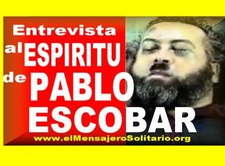 Entrevista al Espiritu de Pablo Escobar - El Mensajero Solitario.org