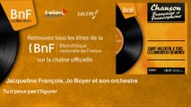 Jacqueline François, Jo Boyer et son orchestre - Tu n'peux pas t'figurer