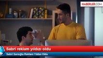 Sabri Sarıoğlu Reklamı izle - Sabri Sarıoğlu Reklam Yıldızı Oldu (Sabri Reyiz Reklamı izle)