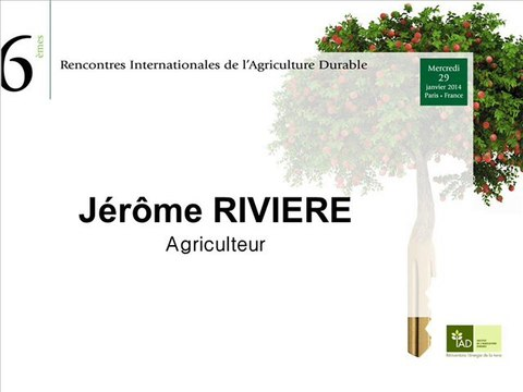 Jérôme RIVIERE, Agriculteur - 6èmes Rencontres internationales de l'Agriculture durable - Paris 29 février