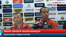 Semih Şentürk, 6 Maçta 4 Gol Attı