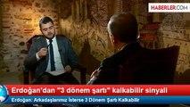 Erdoğan  Arkadaşlarımız İsterse 3 Dönem Şartı Kalkabilir