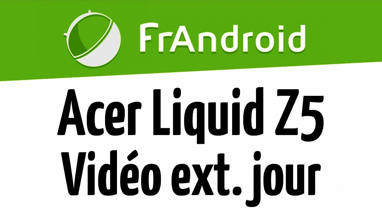 Acer Liquid Z5 - Qualité vidéo HD 720p extérieur de jour