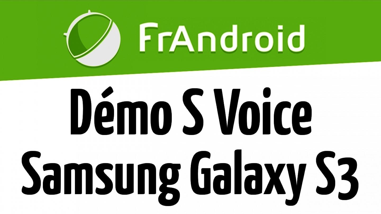 Démonstration de S Voice (S Voix) sur Samsung Galaxy S3 - FrAndroid.com