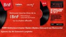 SWR Sinfonieorchester Baden-Baden, Edouard van Remoortel - Egmont, Op. 84: Entracte II: Larghetto