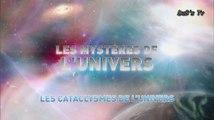 Les mysteres de l'univers.( HD / VF ). les cataclysmes de l'univers...