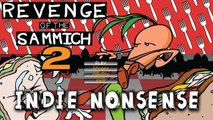 """Indie Nonsense - Revenge of the Sammich 2 """"WTF IS THE POINT!"""""""