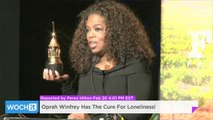 Oprah Winfrey Has The Cure For Loneliness!