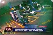 Trujillo: delincuentes roban 30 mil soles de cajero automático de grifo