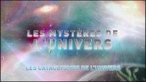 L'univers et ses Mystères S6 E1 - Les Cataclysmes de L'univers  HD