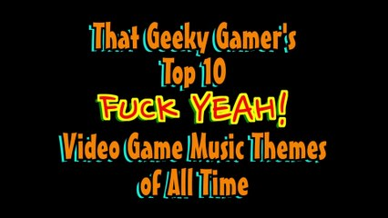 Top 10 FUCK YEAH! Video Game Music Themes of All Time