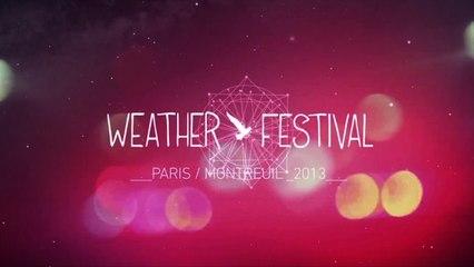 Weather Festival - Paris - Montreuil - Official Report 2013