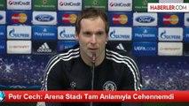 Petr Cech: Arena Stadı Tam Anlamıyla Cehennemdi