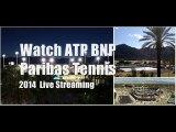 where to watch BNP Paribas Tennis 2014 tennis online