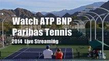 watch BNP Paribas Tennis 2014 tennis first round matches live online