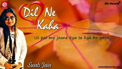 Dil Ne Kaha (Jaane kahan) by Swati Jain With Lyrics